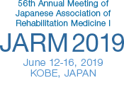 56th Annual Meeting of Japanese Association of Rehabilitation Medicine JARM 2019 June 12-16, 2019 KOBE, JAPAN